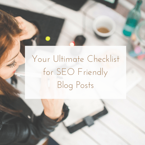 Your Checklist for SEO Friendly Blog Posts
